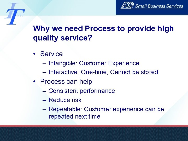 Why we need Process to provide high quality service? • Service – Intangible: Customer
