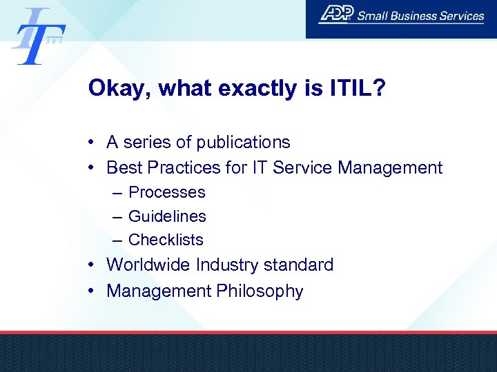 Okay, what exactly is ITIL? • A series of publications • Best Practices for