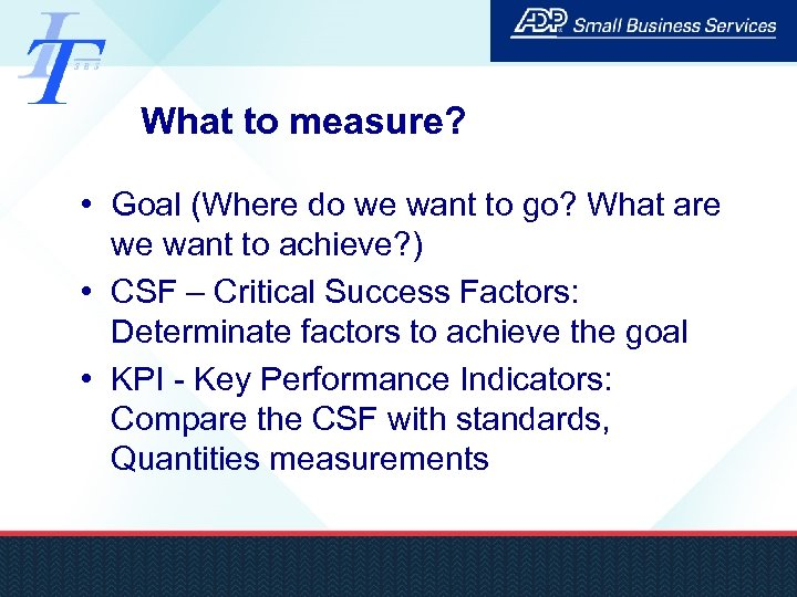 What to measure? • Goal (Where do we want to go? What are we