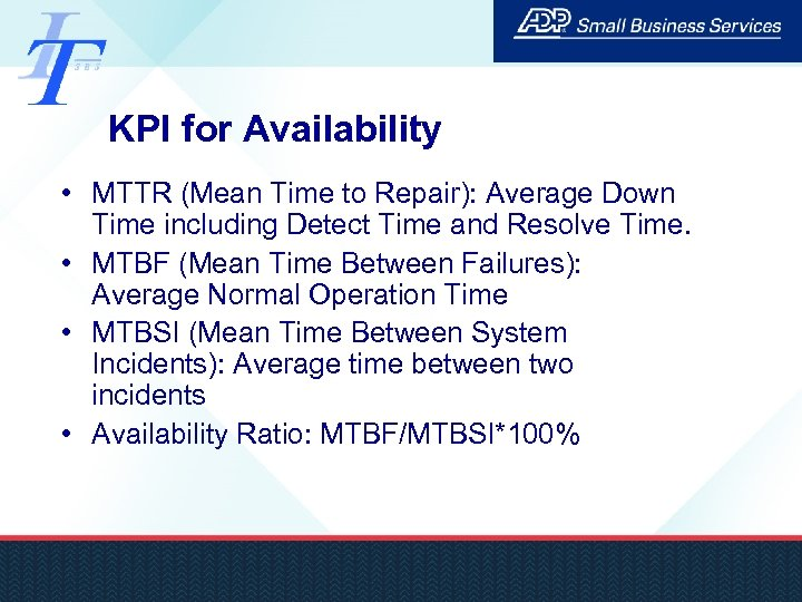 KPI for Availability • MTTR (Mean Time to Repair): Average Down Time including Detect