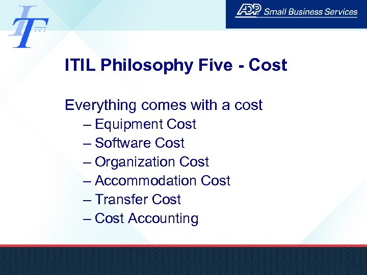 ITIL Philosophy Five - Cost Everything comes with a cost – Equipment Cost –