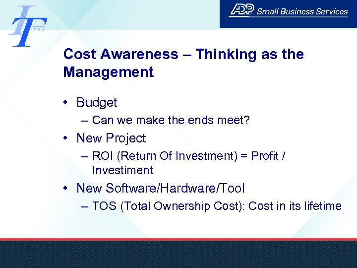 Cost Awareness – Thinking as the Management • Budget – Can we make the