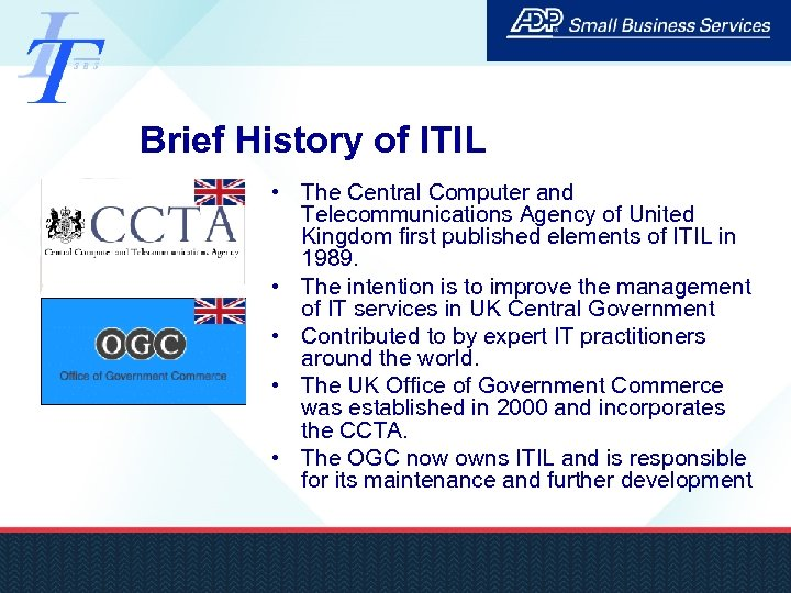 Brief History of ITIL • The Central Computer and Telecommunications Agency of United Kingdom