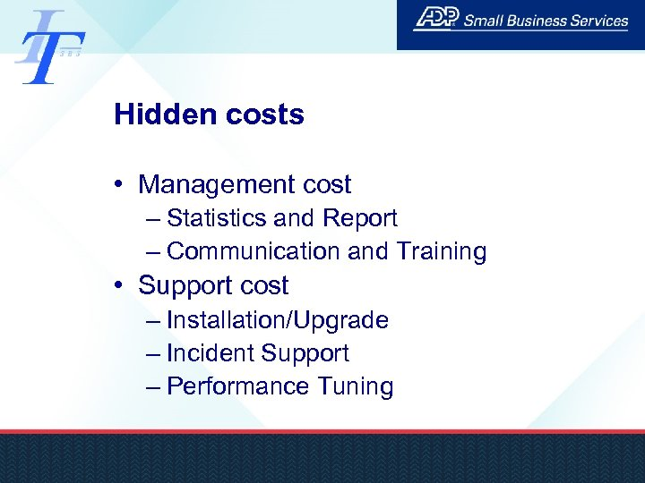 Hidden costs • Management cost – Statistics and Report – Communication and Training •