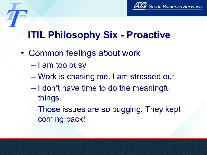ITIL Philosophy Six - Proactive • Common feelings about work – I am too