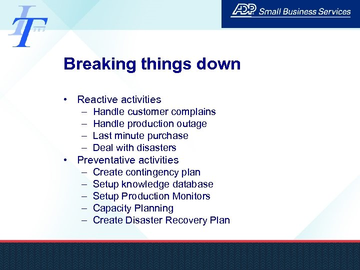 Breaking things down • Reactive activities – Handle customer complains – Handle production outage