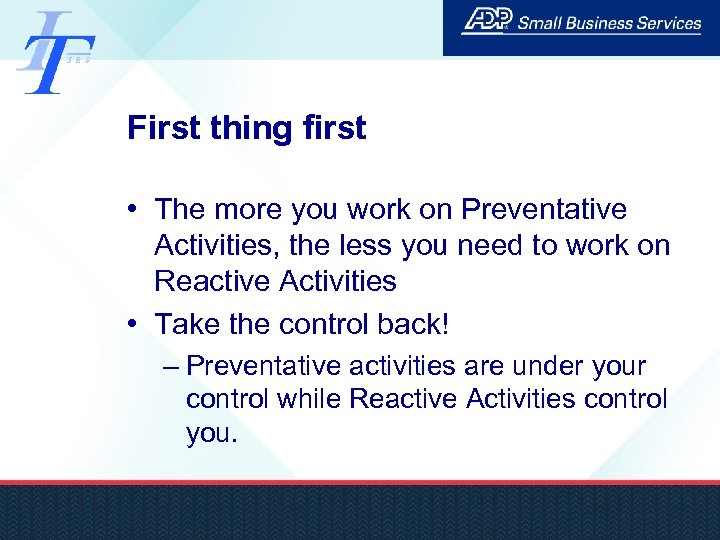 First thing first • The more you work on Preventative Activities, the less you