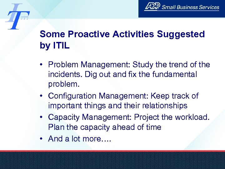 Some Proactive Activities Suggested by ITIL • Problem Management: Study the trend of the