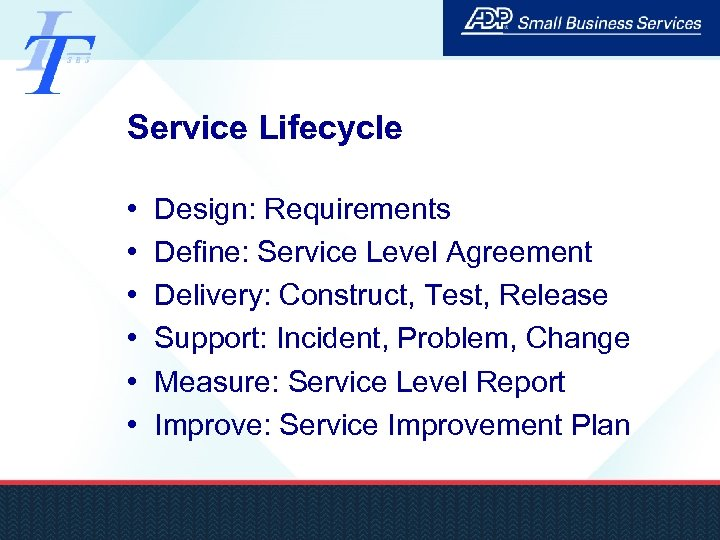 Service Lifecycle • • • Design: Requirements Define: Service Level Agreement Delivery: Construct, Test,