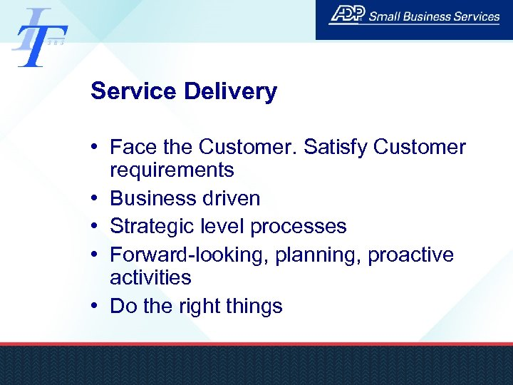 Service Delivery • Face the Customer. Satisfy Customer requirements • Business driven • Strategic
