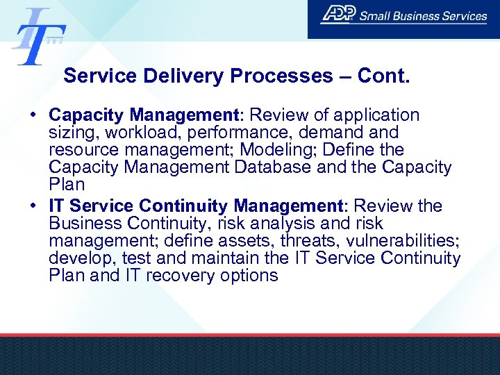 Service Delivery Processes – Cont. • Capacity Management: Review of application sizing, workload, performance,