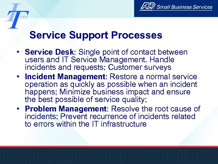 Service Support Processes • Service Desk: Single point of contact between users and IT