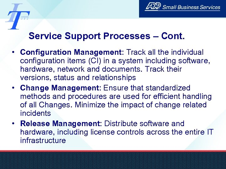 Service Support Processes – Cont. • Configuration Management: Track all the individual configuration items