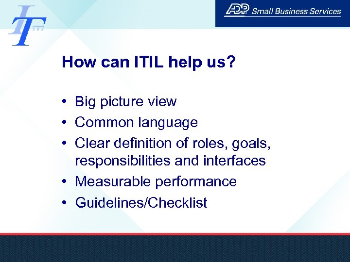 How can ITIL help us? • Big picture view • Common language • Clear