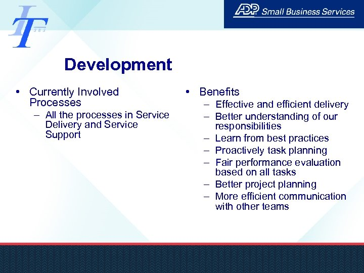 Development • Currently Involved Processes – All the processes in Service Delivery and Service