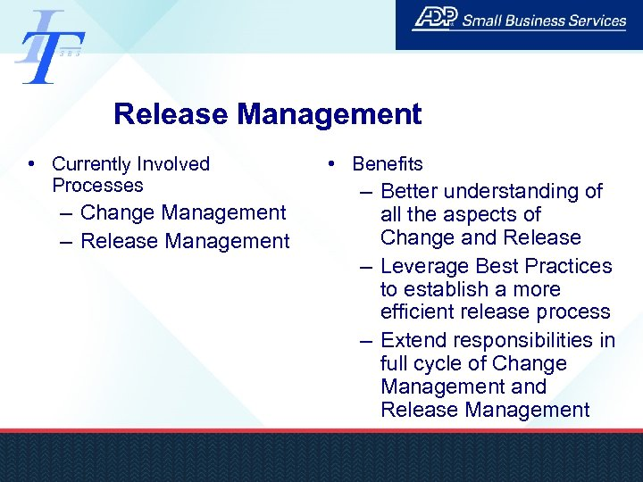 Release Management • Currently Involved Processes – Change Management – Release Management • Benefits