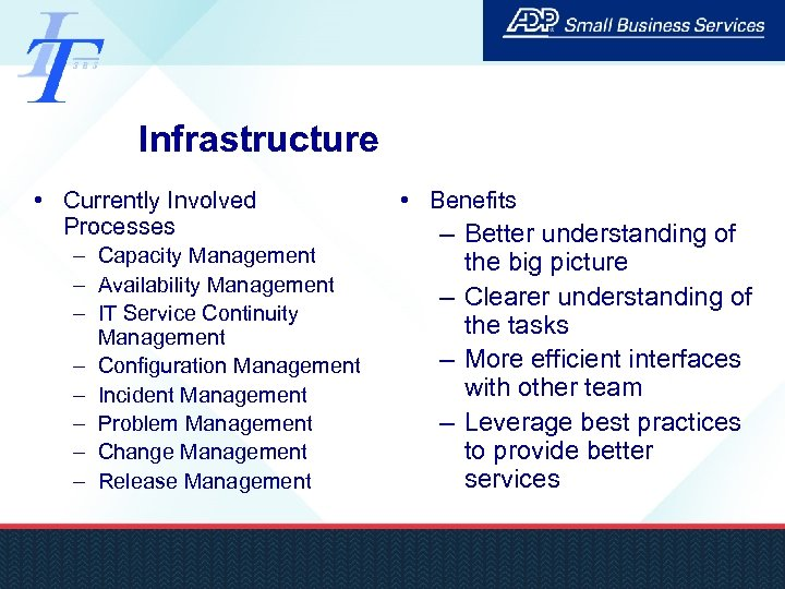 Infrastructure • Currently Involved Processes – Capacity Management – Availability Management – IT Service