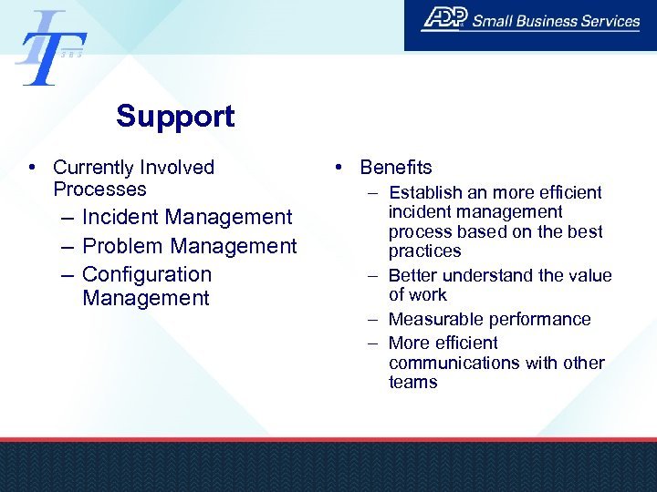 Support • Currently Involved Processes – Incident Management – Problem Management – Configuration Management