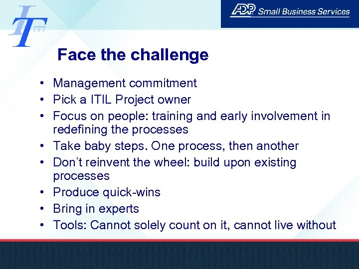 Face the challenge • Management commitment • Pick a ITIL Project owner • Focus