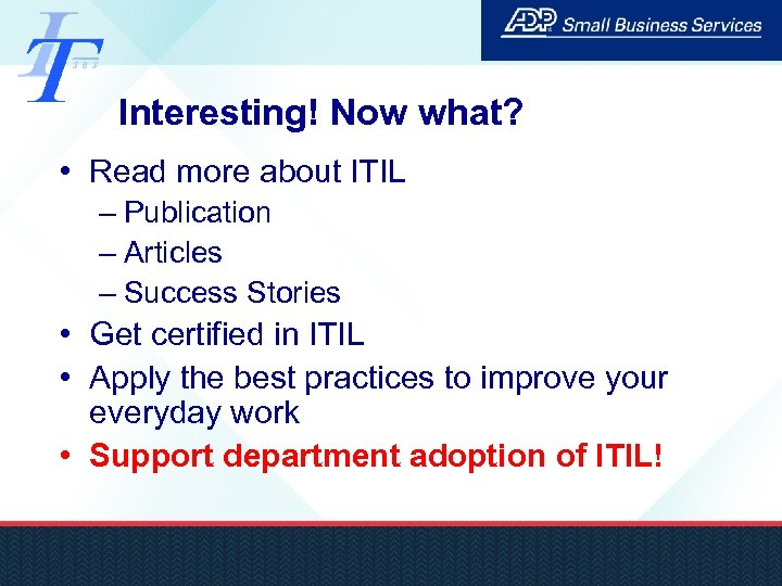 Interesting! Now what? • Read more about ITIL – Publication – Articles – Success