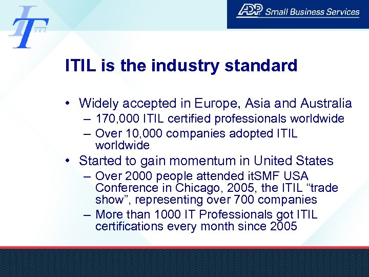ITIL is the industry standard • Widely accepted in Europe, Asia and Australia –