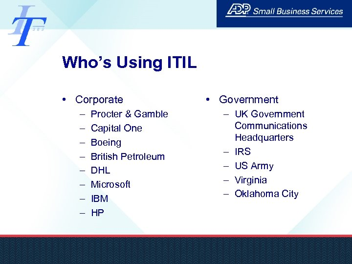 Who's Using ITIL • Corporate – – – – Procter & Gamble Capital One
