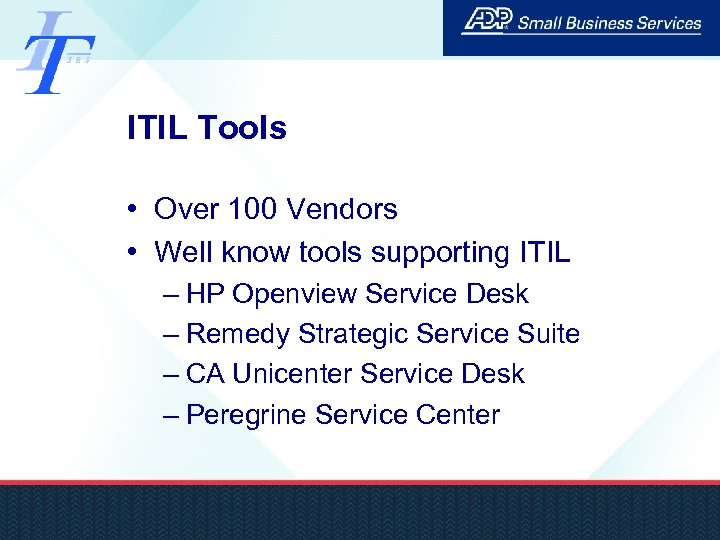 ITIL Tools • Over 100 Vendors • Well know tools supporting ITIL – HP