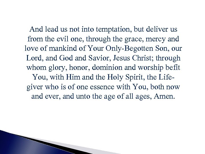 And lead us not into temptation, but deliver us from the evil one, through