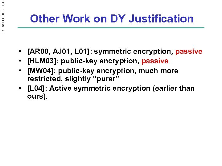 15 © IBM, 2003 -2004 Other Work on DY Justification • [AR 00, AJ