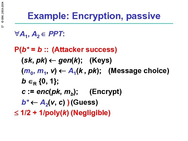 17 © IBM, 2003 -2004 Example: Encryption, passive A 1, A 2 PPT: P(b*