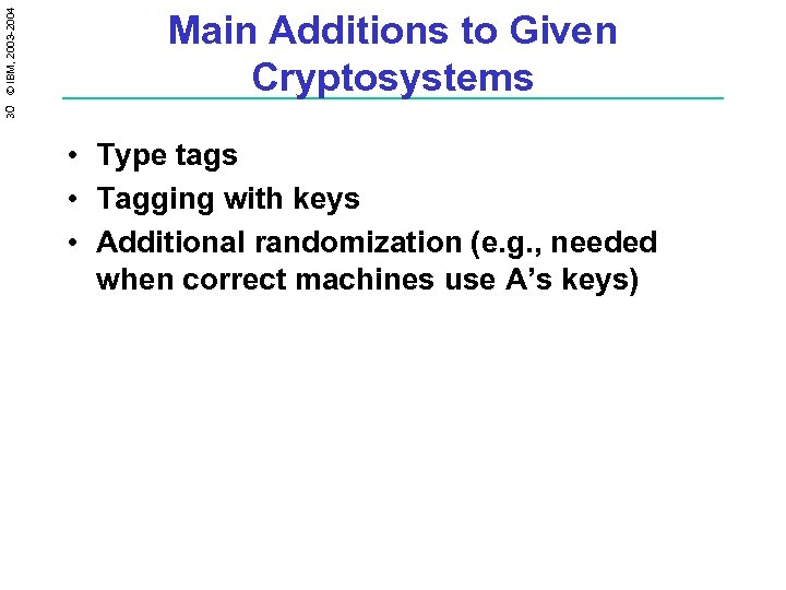 30 © IBM, 2003 -2004 Main Additions to Given Cryptosystems • Type tags •