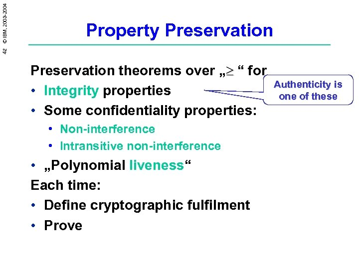 """42 © IBM, 2003 -2004 Property Preservation theorems over """"³ """" for • Integrity"""