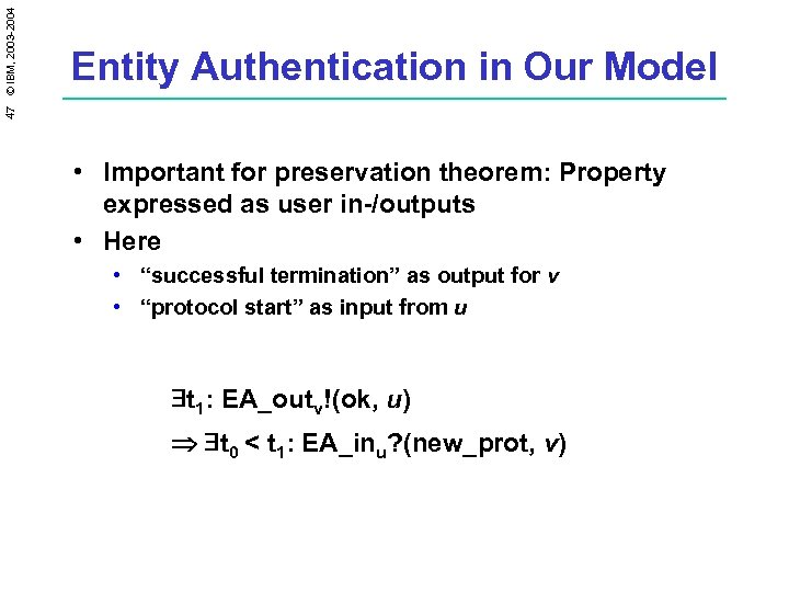 47 © IBM, 2003 -2004 Entity Authentication in Our Model • Important for preservation
