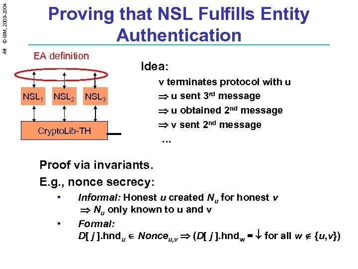 48 © IBM, 2003 -2004 Proving that NSL Fulfills Entity Authentication EA definition NSL