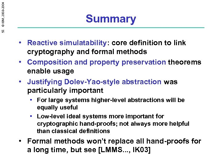 51 © IBM, 2003 -2004 Summary • Reactive simulatability: core definition to link cryptography