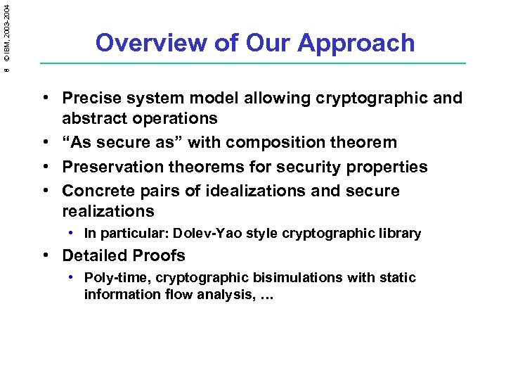 8 © IBM, 2003 -2004 Overview of Our Approach • Precise system model allowing