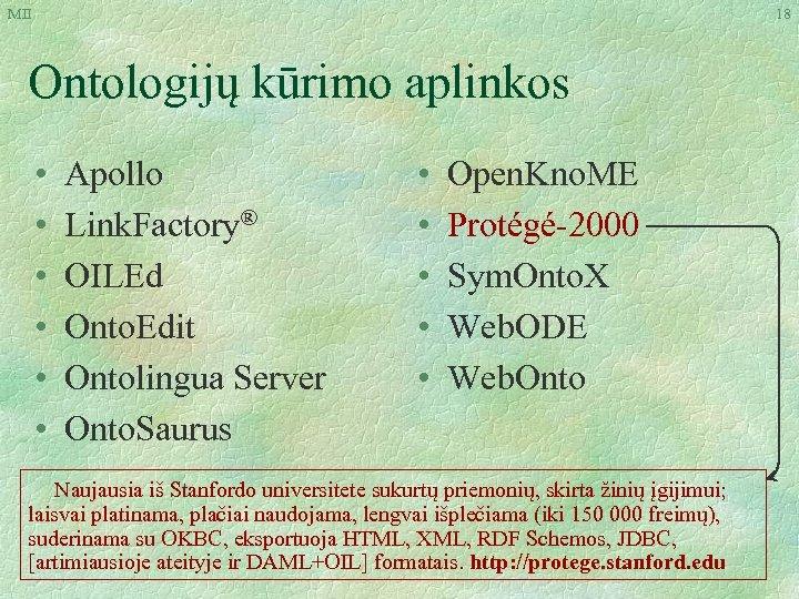 MII 18 Ontologijų kūrimo aplinkos • • • Apollo Link. Factory® OILEd Onto. Edit