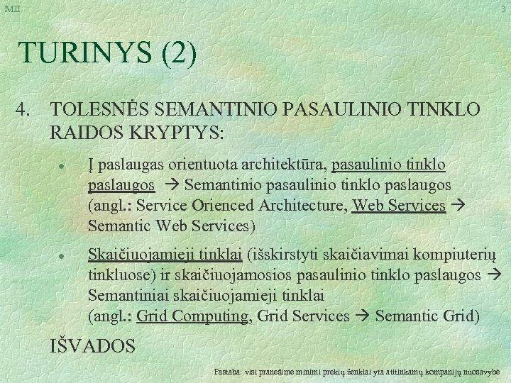 MII 3 TURINYS (2) 4. TOLESNĖS SEMANTINIO PASAULINIO TINKLO RAIDOS KRYPTYS: l l Į