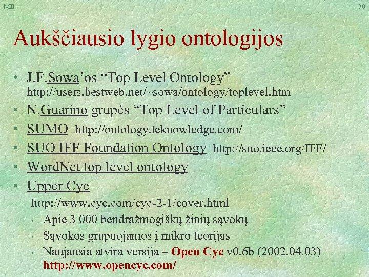 """MII 30 Aukščiausio lygio ontologijos • J. F. Sowa'os """"Top Level Ontology"""" http: //users."""