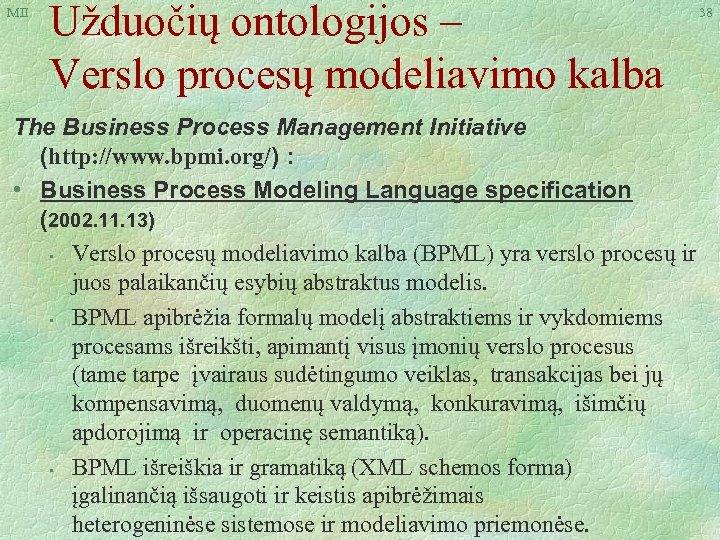 MII Užduočių ontologijos – Verslo procesų modeliavimo kalba The Business Process Management Initiative (http: