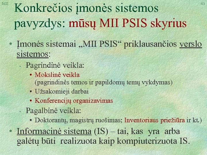 """MII Konkrečios įmonės sistemos pavyzdys: mūsų MII PSIS skyrius 43 • Įmonės sistemai """"MII"""
