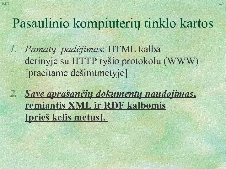 MII 49 Pasaulinio kompiuterių tinklo kartos 1. Pamatų padėjimas: HTML kalba derinyje su HTTP