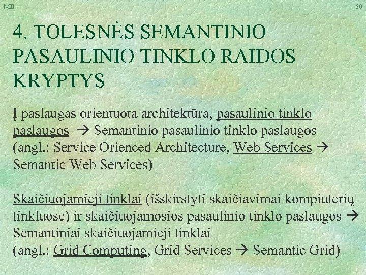 MII 60 4. TOLESNĖS SEMANTINIO PASAULINIO TINKLO RAIDOS KRYPTYS Į paslaugas orientuota architektūra, pasaulinio