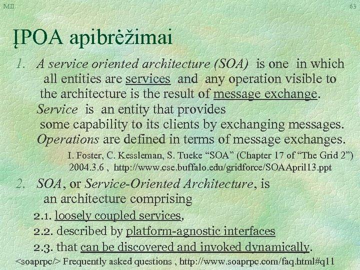 MII 63 ĮPOA apibrėžimai 1. A service oriented architecture (SOA) is one in which