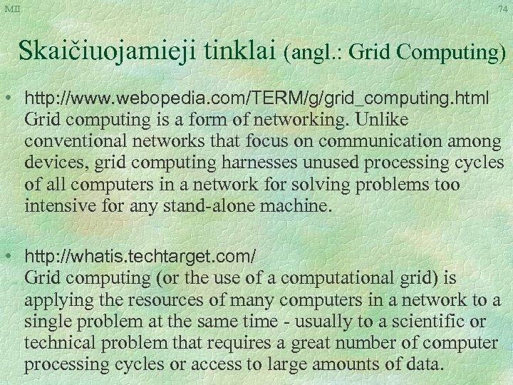 MII 74 Skaičiuojamieji tinklai (angl. : Grid Computing) • http: //www. webopedia. com/TERM/g/grid_computing. html