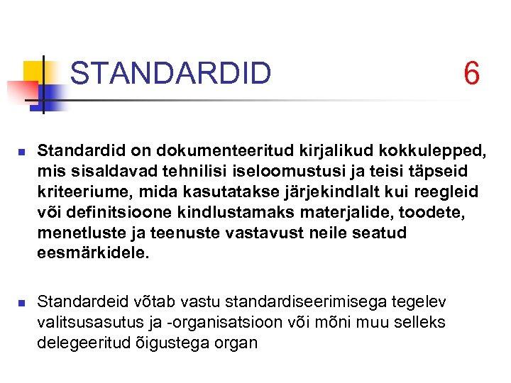 STANDARDID n n 6 Standardid on dokumenteeritud kirjalikud kokkulepped, mis sisaldavad tehnilisi iseloomustusi ja
