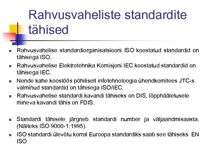 Rahvusvaheliste standardite tähised n n n Rahvusvahelise standardiorganisatsiooni ISO koostatud standardid on tähisega ISO.