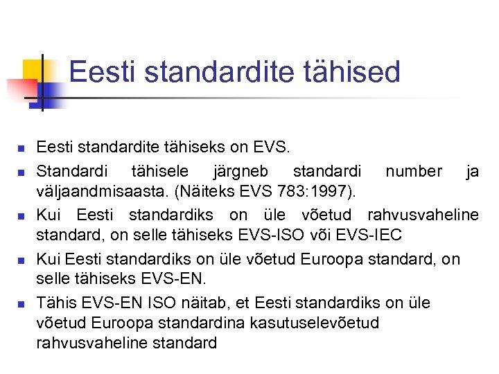 Eesti standardite tähised n n n Eesti standardite tähiseks on EVS. Standardi tähisele järgneb