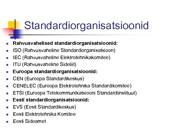 Standardiorganisatsioonid n n n Rahvusvahelised standardiorganisatsioonid: ISO (Rahvusvaheline Standardiorganisatsioon) IEC (Rahvusvaheline Elektrotehnikakomitee) ITU (Rahvusvaheline