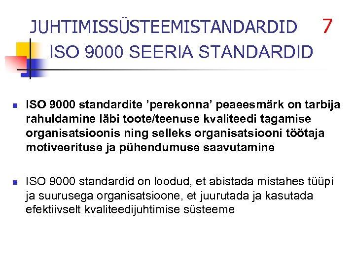 JUHTIMISSÜSTEEMISTANDARDID 7 ISO 9000 SEERIA STANDARDID n n ISO 9000 standardite 'perekonna' peaeesmärk on